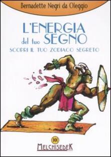 L' energia del tuo segno. Scopri il tuo zodiaco segreto - Bernadette Negri da Oleggio - copertina