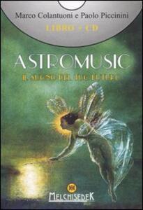 Astromusic. Il suono del tuo futuro. Con CD Audio - Marco Colantuoni,Paolo Piccinini - copertina
