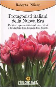 Libro Protagonisti italiani della Nuova Era. Pensiero, opere e attività di ricercatori e divulgatori della Scienza dello Spirito Roberta Piliego