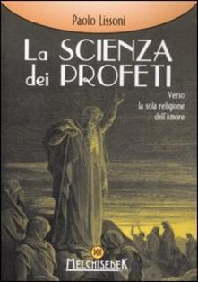 La scienza dei profeti. Verso la sola religione dell'amore - Paolo Lissoni - copertina