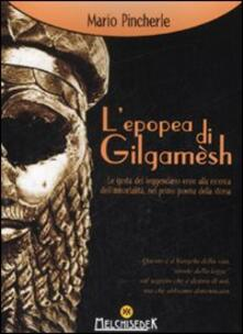 L' epopea di Gilgamesh. Le gesta del leggendario eroe alla ricerca dell'immortalità, nel primo poema della storia - Mario Pincherle - copertina