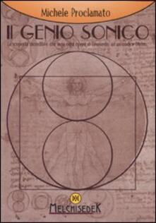 Il genio sonico. La scoperta incredibile che lega ogni opera di Leonardo, ad un codice divino - Michele Proclamato - copertina