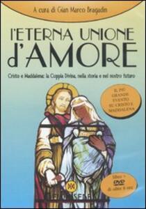 L' eterna unione d'amore. Cristo e Maddalena: la coppia divina nella storia e nel nostro futuro. Con DVD