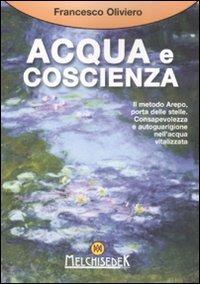 Acqua e coscienza. Il metodo Arepo, porta delle stelle. Consapevolezza e autoguarigione nell'acqua vitalizzata - Oliviero Francesco - wuz.it