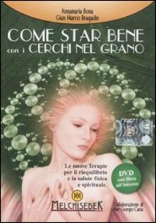 Come star bene con i cerchi nel grano. DVD. Con libro - Anna Maria Bona,Gian Marco Bragadin,P. Giorgio Caria - copertina