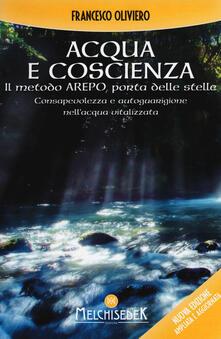 Acqua e coscienza. Il metodo Arepo, porta delle stelle. Consapevolezza e autoguarigione nell'acqua vitalizzata - Francesco Oliviero - copertina