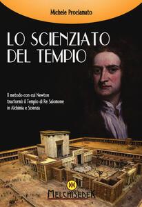 Lo scienziato del tempio. Il metodo con cui Newton trasformò il tempio di re Salomone in alchimia e scienza - Michele Proclamato - copertina