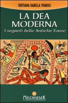 La dea moderna. I segreti delle antiche forze - Cristiana Isabella Vignoli - copertina