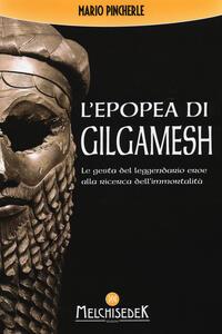 L' epopea di Gilgamesh. Le gesta del leggendario eroe alla ricerca dell'immortalità - Mario Pincherle - copertina