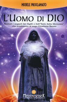 L' uomo di Dio. Rivelati i segreti dei sigilli e dell'«arte della memoria» che portarono al rogo Giordano Bruno - Michele Proclamato - copertina