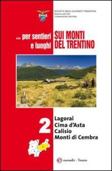... Per sentieri e luoghi sui monti del Trentino. Vol. 2: Logorai-Cima d'Asta, Calisio e Monti di Cembra. - copertina