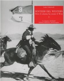 Sentieri del western. Dove il cinema ha creato il West. Vol. 1 - Carlo Gaberscek - copertina