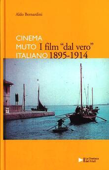 I film dal vero 1895-1914. Cinema muto italiano - Aldo Bernardini - copertina