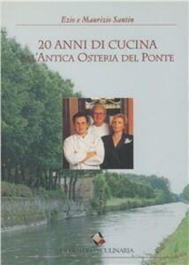 Libro Venti anni di cucina all'Antica Osteria del Ponte Ezio Santin , Maurizio Santin
