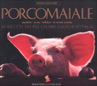 Porcomaiale. La storia, il folklore, le ricette antiche. 90 ricette dei più celebri cuochi d'Italia - copertina