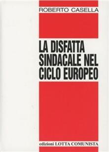 La disfatta sindacale nel ciclo europeo - Roberto Casella - copertina