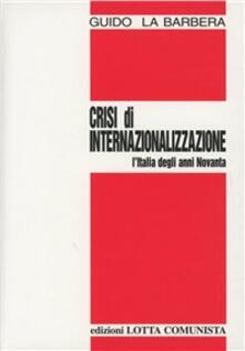 Crisi di internazionalizzazione. L'Italia degli anni Novanta - Guido La Barbera - copertina