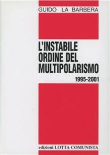 L' instabile ordine del multipolarismo 1995-2001 - Guido La Barbera - copertina