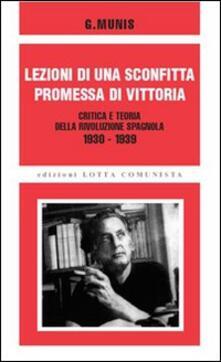 Lezioni di una sconfitta, promessa di vittoria. Critica e teoria della rivoluzione spagnola 1930-1939 - Grandizo Munis - copertina