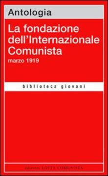 La fondazione dell'Internazionale Comunista. Marzo 1919 - copertina