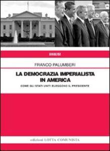 Libro La democrazia imperialista in America. Come gli Stati Uniti eleggono il presidente Franco Palumberi