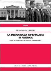 La democrazia imperialista in America. Come gli Stati Uniti eleggono il presidente