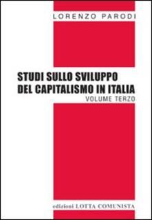 Studi sullo sviluppo del capitalismo in Italia. Vol. 3 - Lorenzo Parodi - copertina