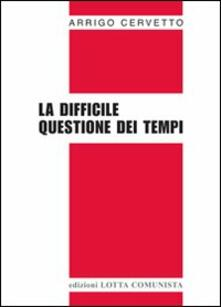 La difficile questione dei tempi - Arrigo Cervetto - copertina