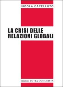 La crisi delle relazioni globali - Nicola Capelluto - copertina