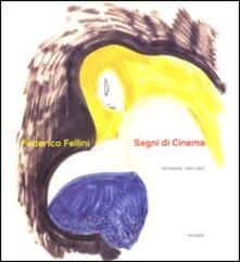 Segni di cinema. 50 disegni 1954-1993 - Federico Fellini - copertina