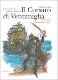 Il Corsaro di Ventimiglia e la sua famiglia. Versione teatrale - Claudio Nobbio,David Riondino,Emanuele Luzzati - copertina