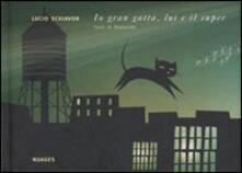Io gran gatta, lui e il super - Lucio Schiavon,Dadavide - copertina