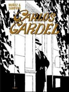 Carlos Gardel - José Muñoz,Carlos Sampayo - copertina