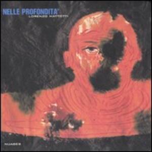Nelle profondità. Catalogo della mostra (Napoli, 15 giugno-28 luglio 2007) - Lorenzo Mattotti,Eddy Devolder - copertina