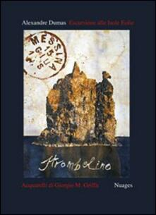 Escursione alle Isole Eolie. Ediz. illustrata - Alexandre Dumas,Giorgio Maria Griffa - copertina