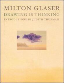 Drawing is thinking. Ediz. italiana - Milton Glaser - copertina