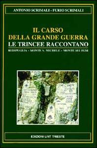 Il Carso della grande guerra. Le trincee raccontano. Vol. 1: Redipuglia, Monte Sei Busi, Vermegliano, Cave di Selz, S. Martino del Carso, monte S. Michele.