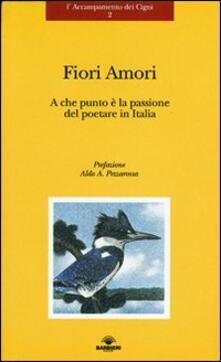 Fiori amori. A che punto è la passione del poetare in Italia - copertina