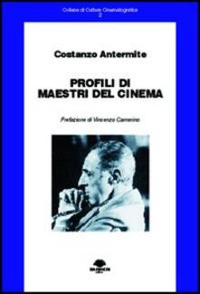 Profili di maestri del cinema - Costanzo Antermite - copertina