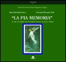 La pia memoria. Il culto dei defunti nell'iconografia di piccolo formato - Liana Bertoldi Lenoci,Vincenza Musardo Talò - copertina