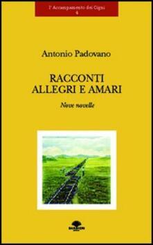 Racconti allegri e amari. Nove novelle - Antonio Padovano - copertina