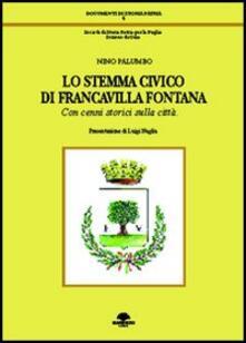 Lo stemma civico di Francavilla Fontana. Con cenni storici sulla città - Nino Palumbo - copertina