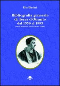 Bibliografia generale di Terra d'Otranto dal 1550 al 1993 (odierne provincie di Brindisi, Lecce e Taranto)