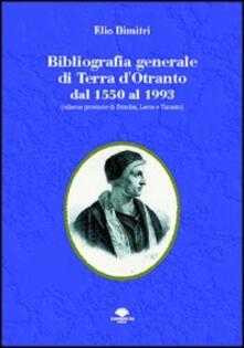 Bibliografia generale di Terra d'Otranto dal 1550 al 1993 (odierne provincie di Brindisi, Lecce e Taranto) - Elio Dimitri - copertina