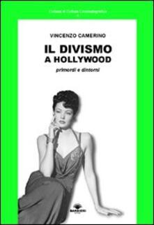 Il divismo a Hollywood. Primordi e dintorni - Vincenzo Camerino - copertina
