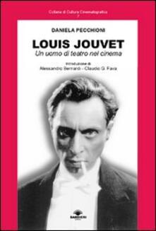Louis Jouvet. Un uomo di teatro nel cinema - Daniela Pecchioni - copertina