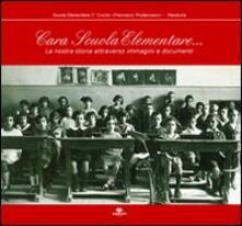 Cara scuola elementare... La nostra storia attraverso immagini e documenti - copertina