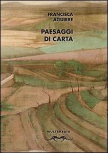 Paesaggi di carta. Antologia poetica - Francisca Aguirre - copertina
