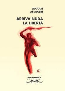 Arriva nuda la libertà - Maram al- Masri - copertina
