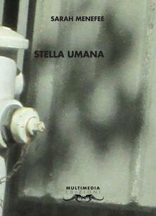 Stella umana. Testo inglese a fronte - Sarah Menefee - copertina